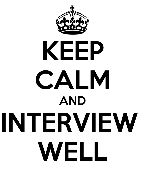 KEEP CALM AND INTERVIEW  WELL