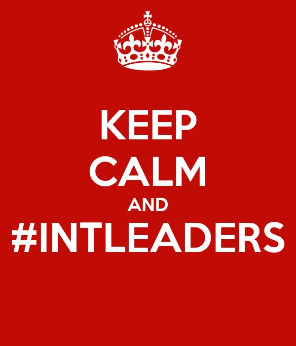 KEEP CALM AND #INTLEADERS