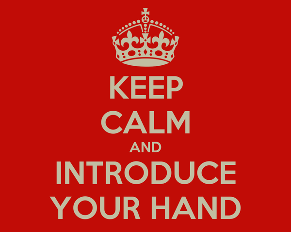 KEEP CALM AND INTRODUCE YOUR HAND