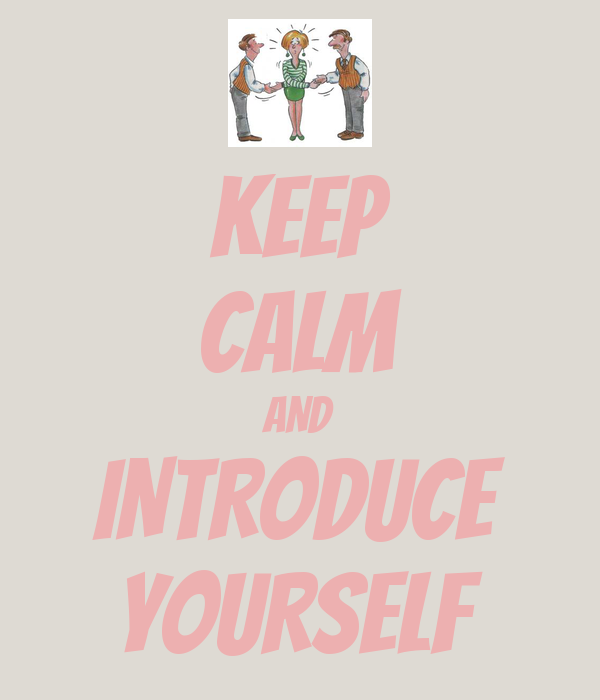 KEEP CALM AND INTRODUCE YOURSELF