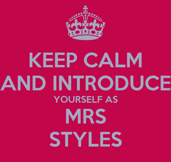 KEEP CALM AND INTRODUCE YOURSELF AS MRS STYLES