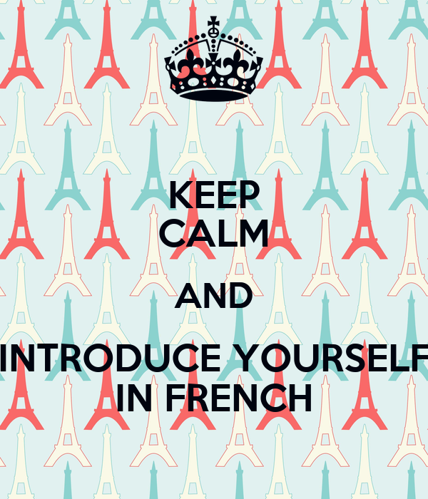 KEEP CALM AND INTRODUCE YOURSELF IN FRENCH