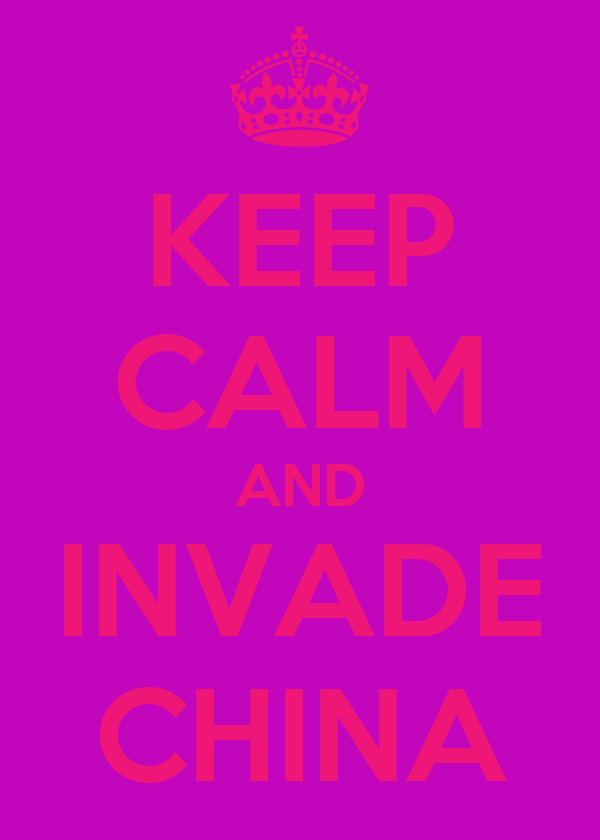 KEEP CALM AND INVADE CHINA