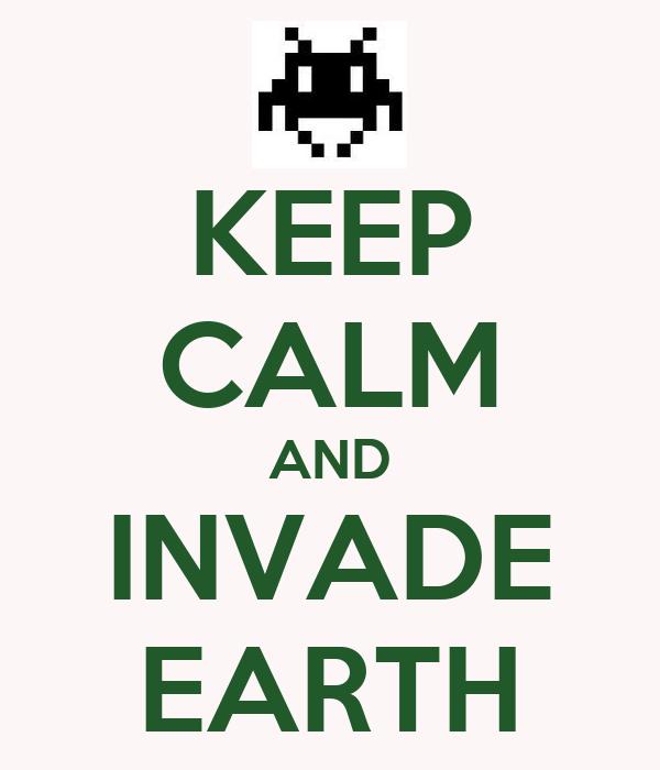 KEEP CALM AND INVADE EARTH