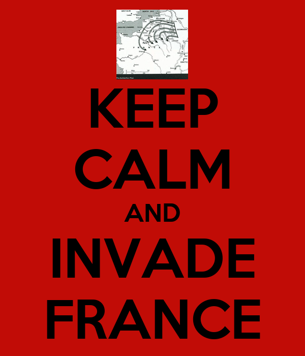KEEP CALM AND INVADE FRANCE