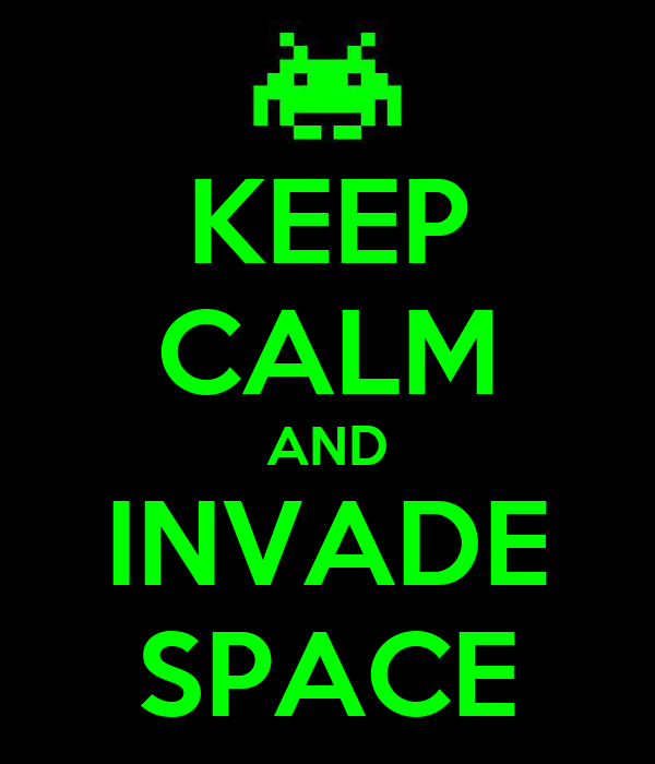 KEEP CALM AND INVADE SPACE