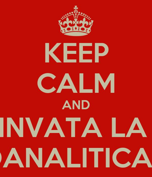 KEEP CALM AND INVATA LA  OANALITICAN