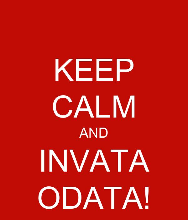 KEEP CALM AND INVATA ODATA!