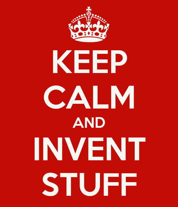KEEP CALM AND INVENT STUFF