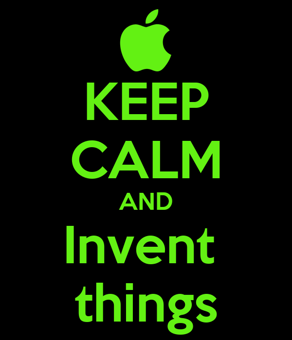 KEEP CALM AND Invent  things