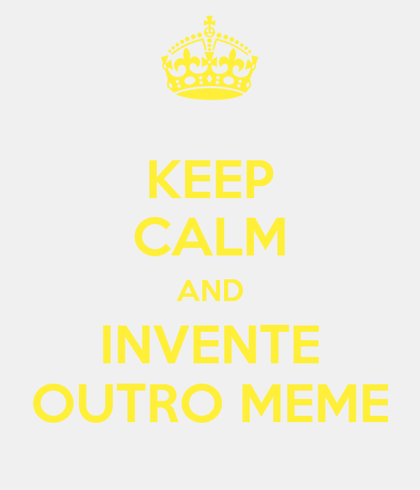 KEEP CALM AND INVENTE OUTRO MEME