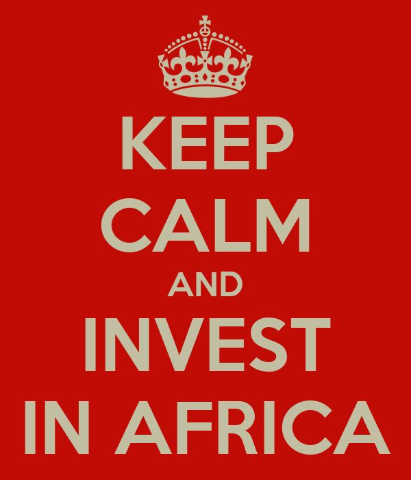 KEEP CALM AND INVEST IN AFRICA