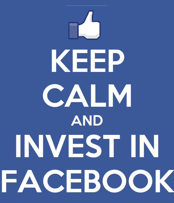 KEEP CALM AND INVEST IN FACEBOOK