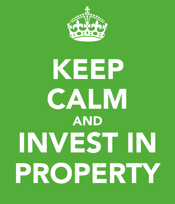 KEEP CALM AND INVEST IN PROPERTY