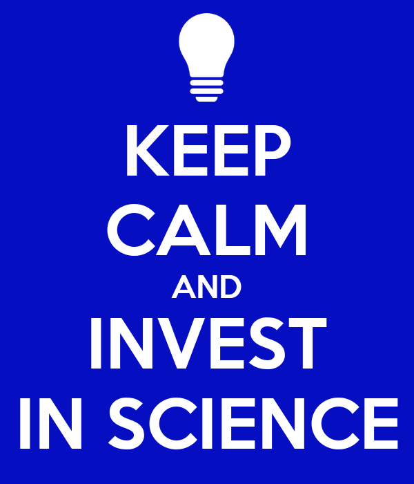 KEEP CALM AND INVEST IN SCIENCE
