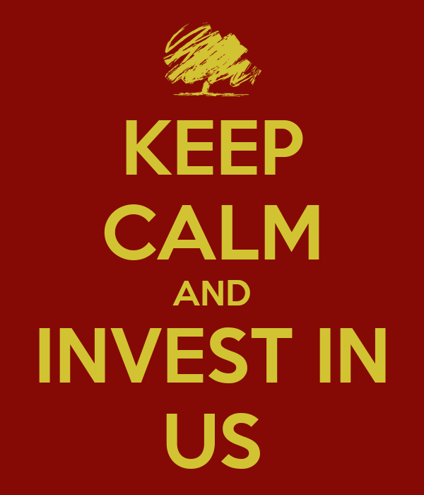 KEEP CALM AND INVEST IN US