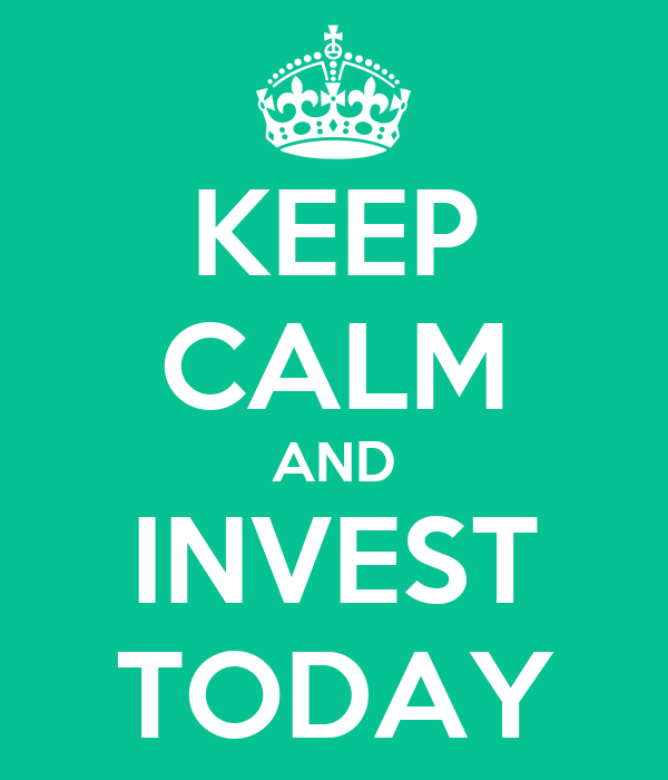 KEEP CALM AND INVEST TODAY