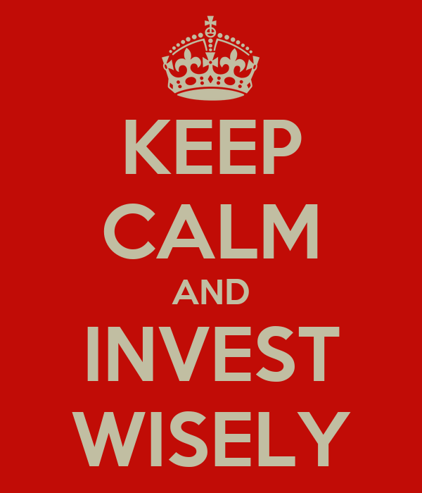 KEEP CALM AND INVEST WISELY