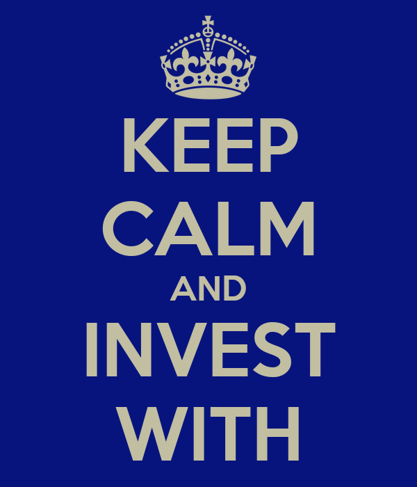 KEEP CALM AND INVEST WITH