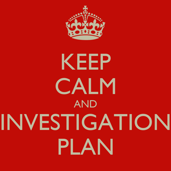 KEEP CALM AND INVESTIGATION PLAN