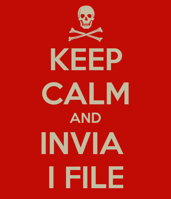 KEEP CALM AND INVIA  I FILE