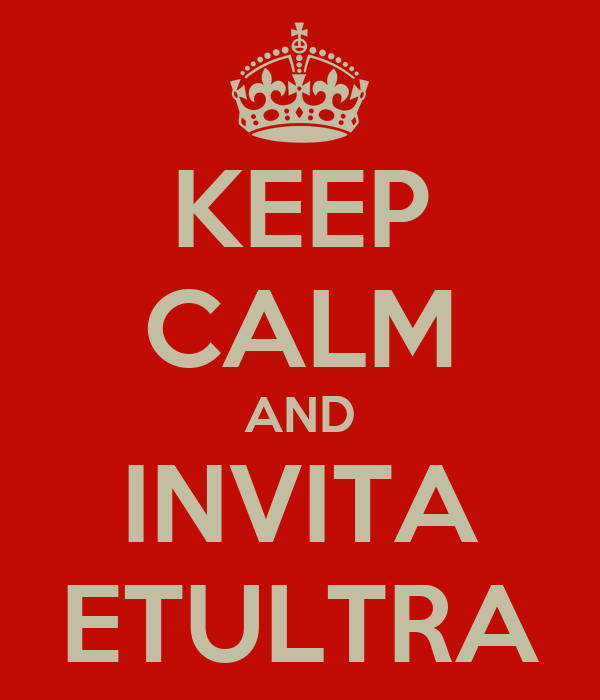 KEEP CALM AND INVITA ETULTRA