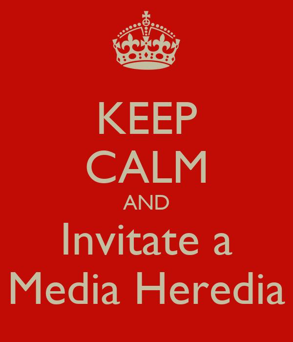 KEEP CALM AND Invitate a Media Heredia