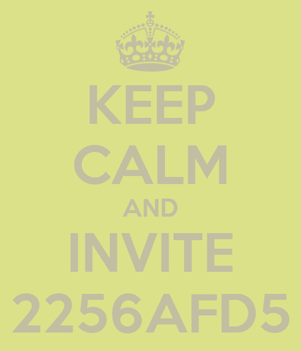 KEEP CALM AND INVITE 2256AFD5