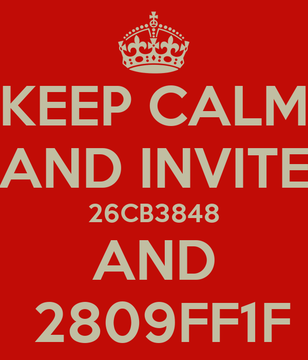 KEEP CALM AND INVITE 26CB3848 AND  2809FF1F