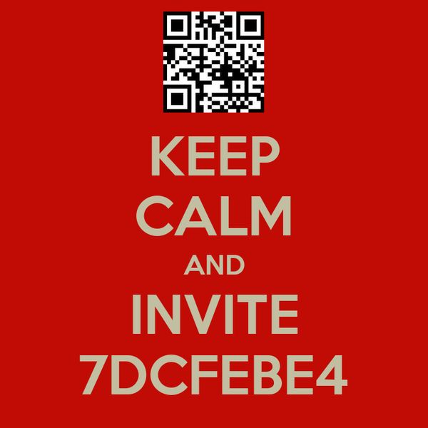 KEEP CALM AND INVITE 7DCFEBE4