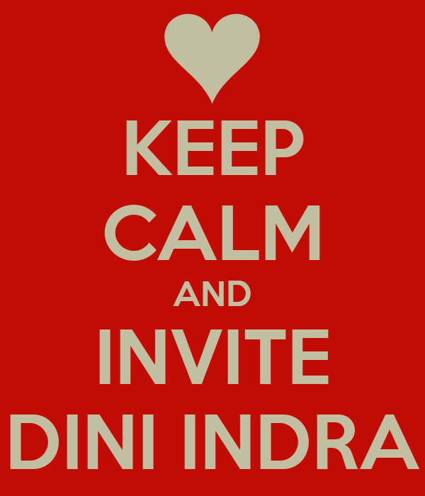 KEEP CALM AND INVITE DINI INDRA
