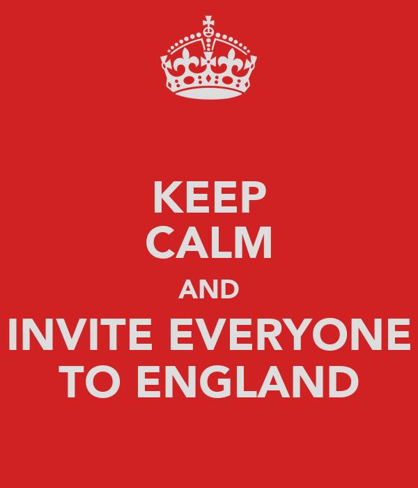KEEP CALM AND INVITE EVERYONE TO ENGLAND