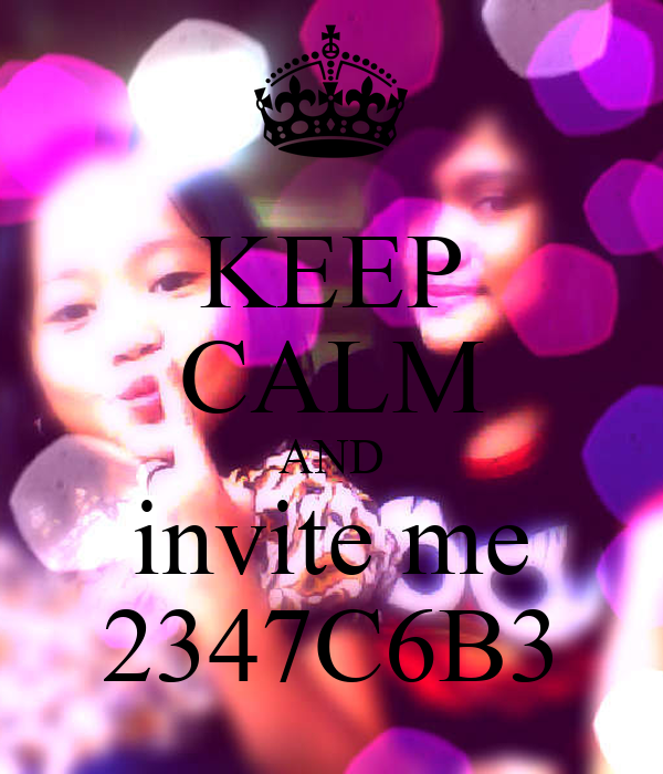 KEEP CALM AND invite me 2347C6B3