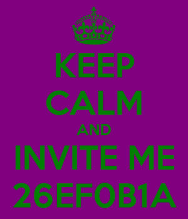 KEEP CALM AND INVITE ME 26EF0B1A