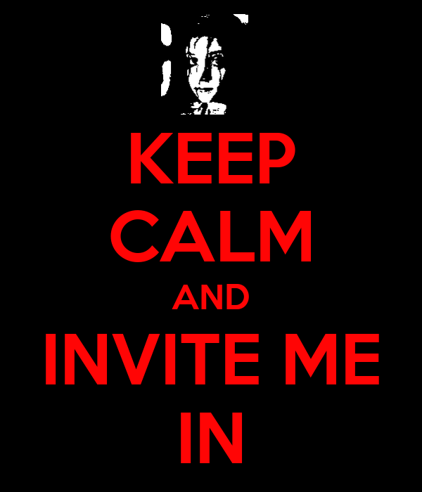 KEEP CALM AND INVITE ME IN