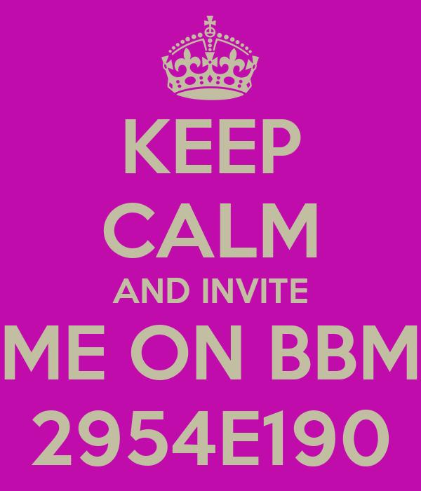 KEEP CALM AND INVITE ME ON BBM 2954E190