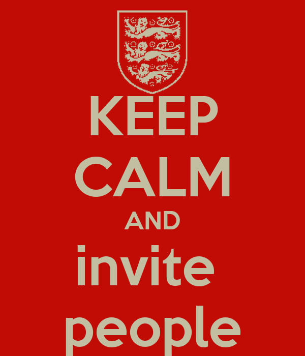 KEEP CALM AND invite  people