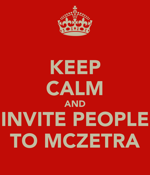 KEEP CALM AND INVITE PEOPLE TO MCZETRA
