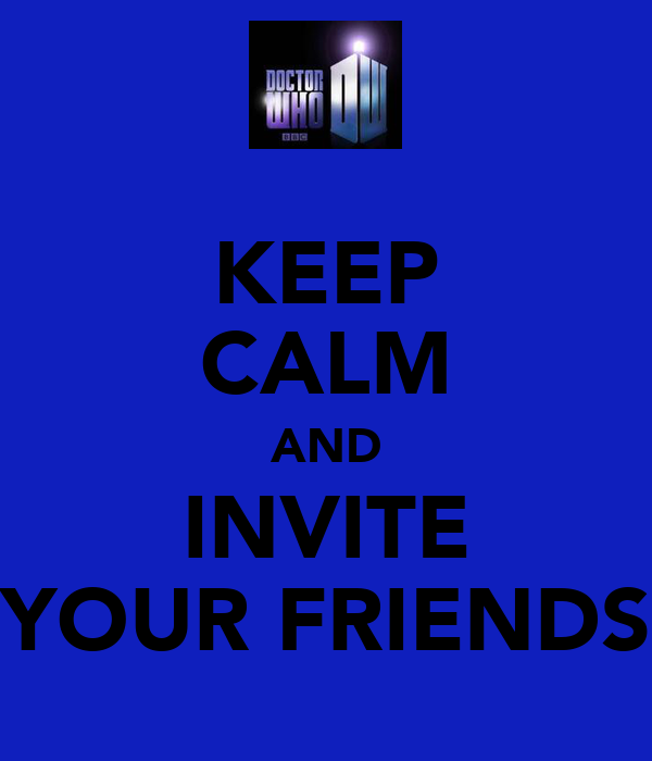 KEEP CALM AND INVITE YOUR FRIENDS