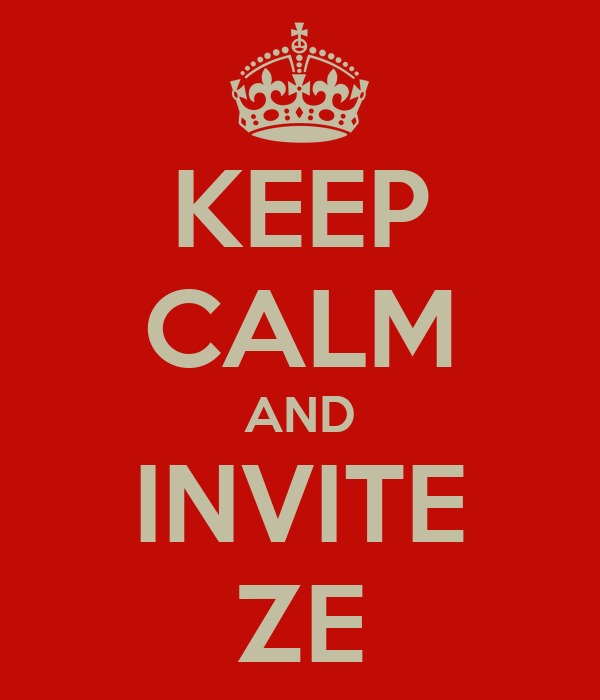KEEP CALM AND INVITE ZE