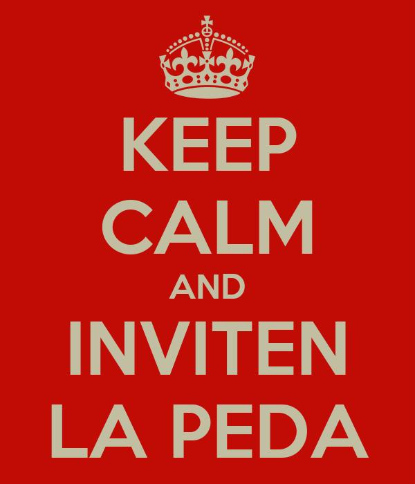 KEEP CALM AND INVITEN LA PEDA