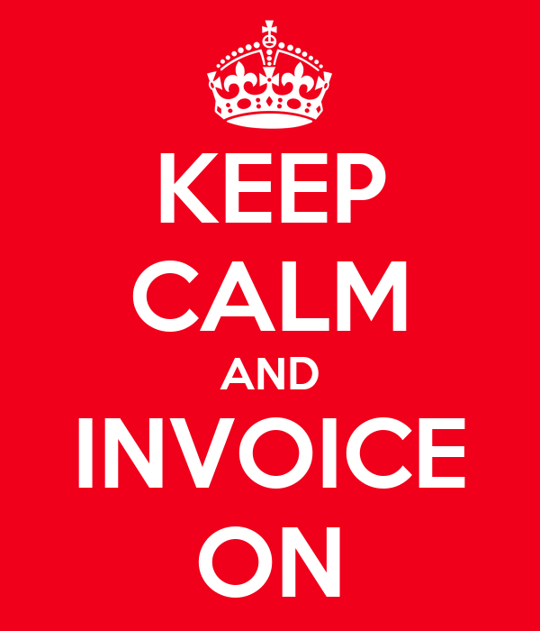 KEEP CALM AND INVOICE ON
