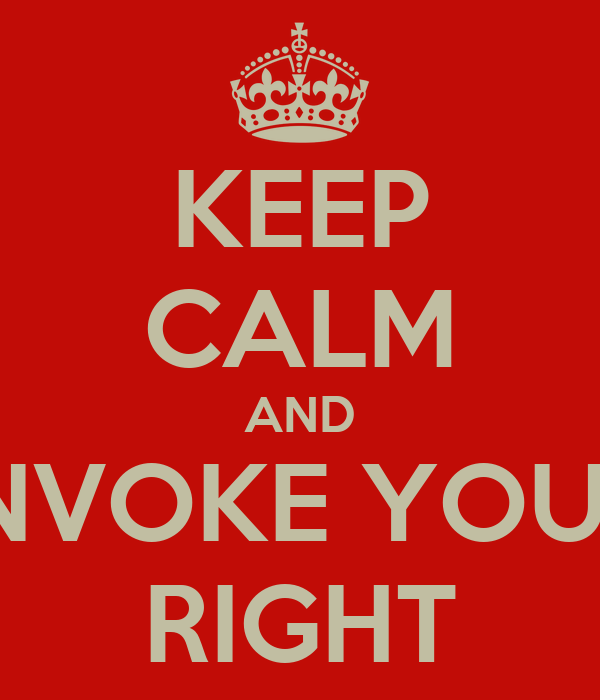 KEEP CALM AND INVOKE YOUR RIGHT