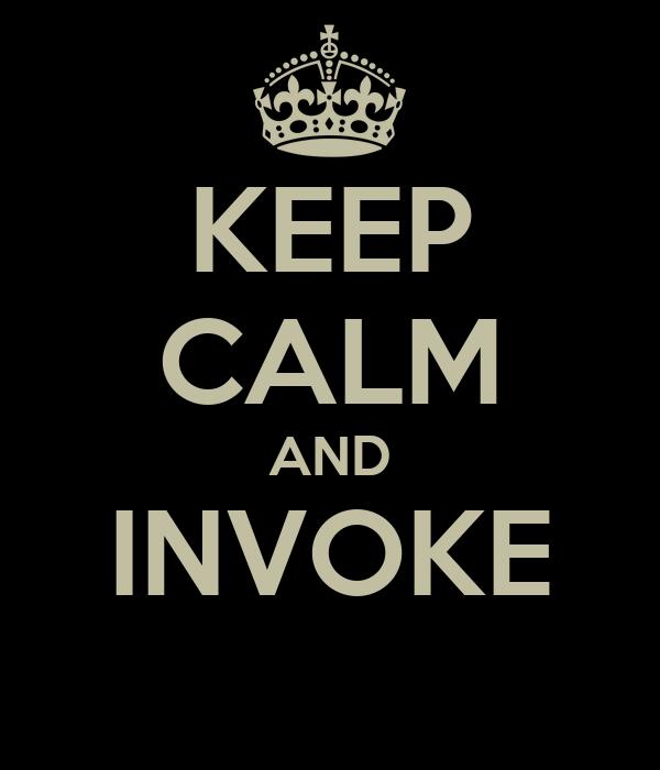KEEP CALM AND INVOKE