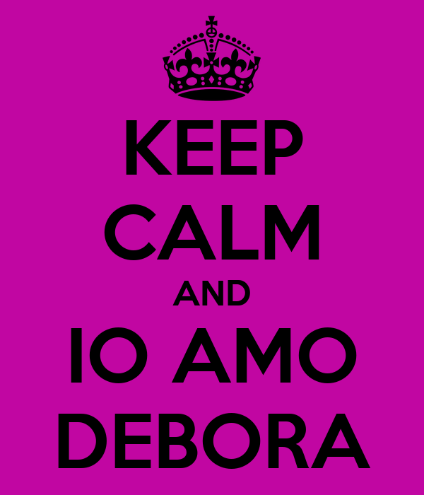 KEEP CALM AND IO AMO DEBORA