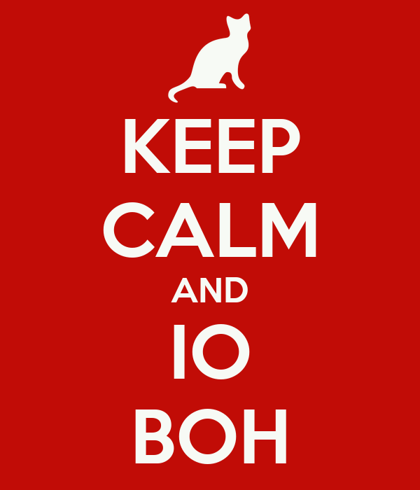 KEEP CALM AND IO BOH