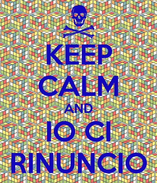 KEEP CALM AND IO CI RINUNCIO