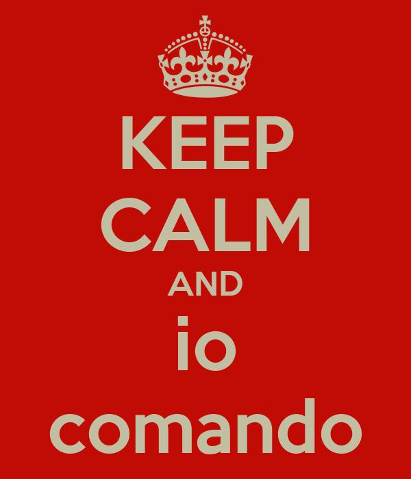 KEEP CALM AND io comando