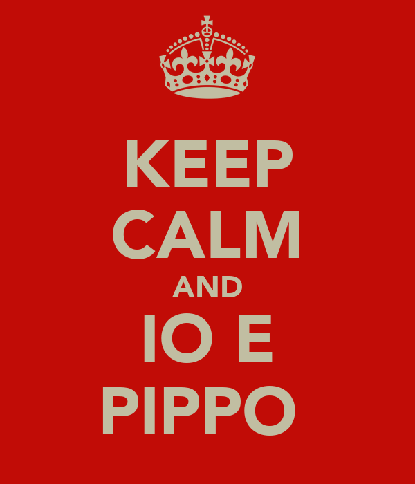 KEEP CALM AND IO E PIPPO