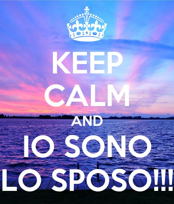 KEEP CALM AND IO SONO LO SPOSO!!!